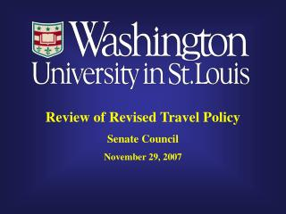 Review of Revised Travel Policy Senate Council November 29, 2007