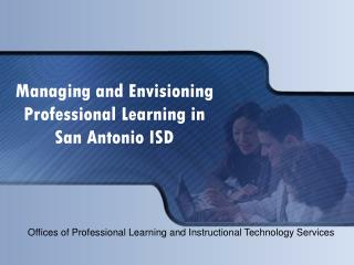 Managing and Envisioning Professional Learning in San Antonio ISD