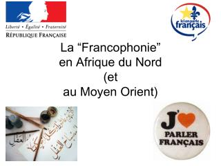 La �Francophonie� en Afrique du Nord (et au Moyen Orient)