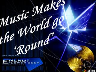 Music Makes  the World go  'Round'