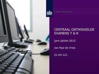 Centraal  ontwikkelde  examens  t & r