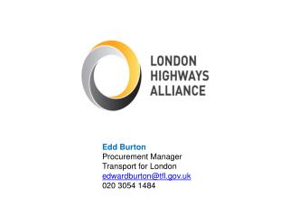 Edd Burton Procurement Manager Transport for London edwardburton@tfl.uk 020 3054 1484