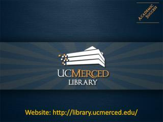 Website: http ://library.ucmerced/