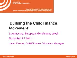 Building the ChildFinance Movement Luxembourg, European Microfinance Week 	November 3 rd , 2011