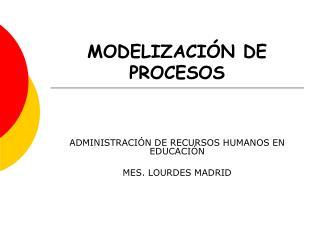 MODELIZACI�N DE PROCESOS