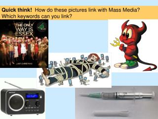Quick think!   How do these pictures link with Mass Media?  Which keywords can you link?
