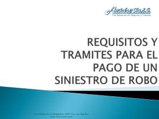 REQUISITOS Y TRAMITES PARA EL PAGO DE UN SINIESTRO DE ROBO