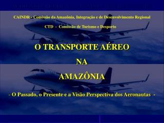 O TRANSPORTE AÉREO NA AMAZÔNIA  O Passado, o Presente e a Visão Perspectiva dos Aeronautas  -