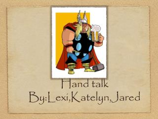 Hand talk  By:Lexi,Katelyn,Jared