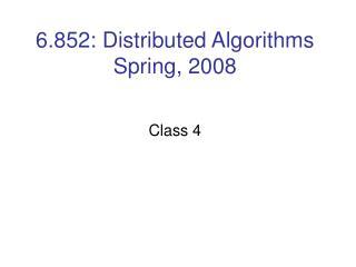 6.852: Distributed Algorithms Spring, 2008