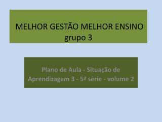 MELHOR GESTÃO MELHOR ENSINO grupo 3