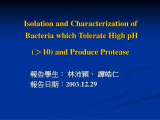 Isolation and Characterization of  Bacteria which Tolerate High pH  ( > 10) and Produce Protease