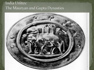India Unites: The  Mauryan  and Gupta Dynasties
