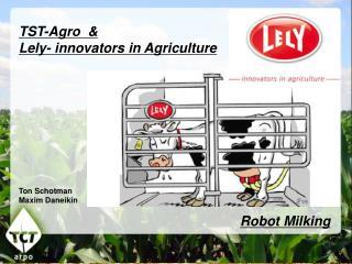 TST-Agro  & Lely- innovators in Agriculture  Ton Schotman Maxim Daneikin Robot Milking
