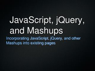 JavaScript,  jQuery , and  Mashups