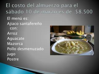 El costo del almuerzo para el sábado 10 de marzo es de :$8.500