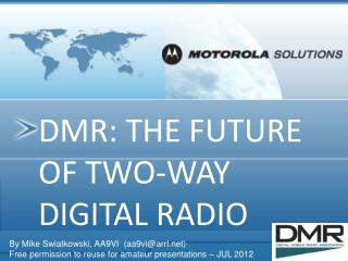 DMR: THE FUTURE OF TWO-WAY DIGITAL RADIO