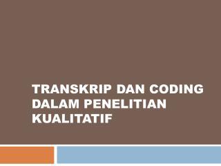 TRANSKRIP DAN CODING  dalam Penelitian Kualitatif
