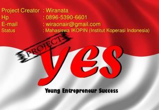 Project Creator :  Wiranata Hp : 0896-5390-6601 E-mail : wiraonair@gmail
