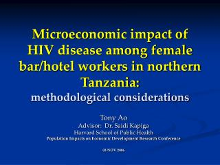 Tony Ao Advisor:  Dr. Saidi Kapiga Harvard School of Public Health