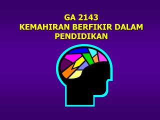 GA 2143 KEMAHIRAN BERFIKIR DALAM PENDIDIKAN