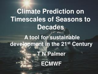 Climate Prediction on Timescales of Seasons to Decades