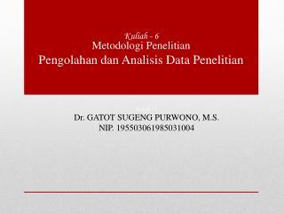 Kuliah - 1 Dr . GATOT SUGENG PURWONO, M.S. NIP. 195503061985031004