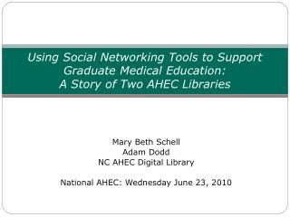 Mary Beth Schell Adam Dodd NC AHEC Digital Library National AHEC: Wednesday June 23, 2010