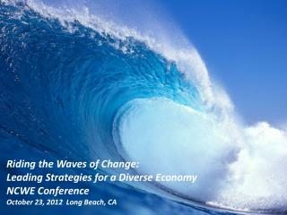 Riding the Waves of Change: Leading Strategies for a Diverse Economy NCWE Conference