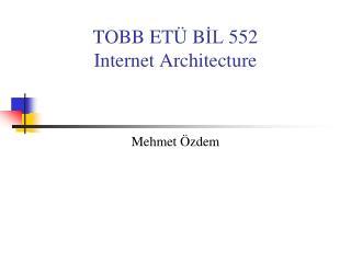 TOBB ET Ü  B İL  55 2 Internet Architecture