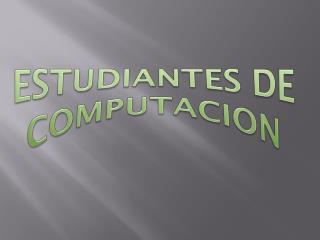 ESTUDIANTES DE COMPUTACION