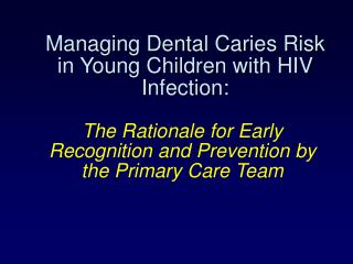Managing Dental Caries Risk in Young Children with HIV Infection: