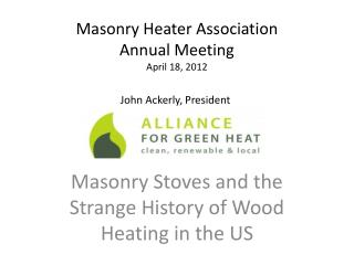 Masonry Heater Association Annual Meeting April 18, 2012