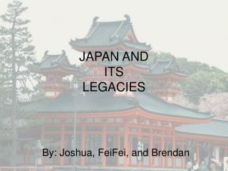 JAPAN AND ITS LEGACIES