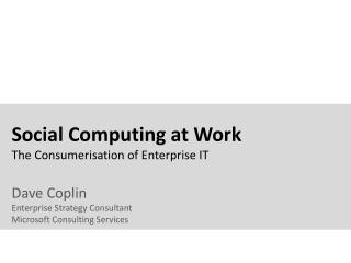 Social Computing at Work The Consumerisation of Enterprise IT