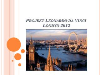 Projekt  Leonardo da Vinci                   Londýn 2012