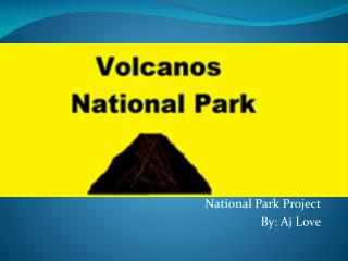 National Park Project By: Aj Love