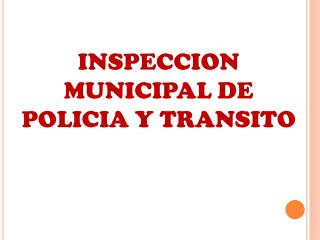INSPECCION MUNICIPAL DE POLICIA Y TRANSITO