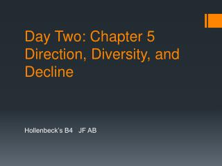 Day Two: Chapter 5  Direction, Diversity, and Decline