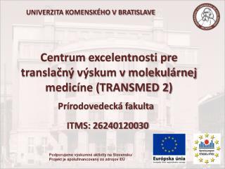 Centrum  excelentnosti  pre  translačný  výskum v molekulárnej medicíne (TRANSMED 2)