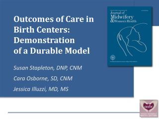 Outcomes of Care in Birth Centers:  Demonstration  of a Durable Model