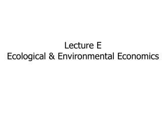 Lecture  E Ecological & Environmental Economics