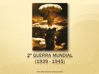 2ª Guerra Mundial (1939 - 1945)