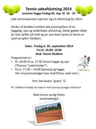 Tennis udeafslutning  2014 Juniorer hygge fredag  26.  sep. Kl. 16 - 19