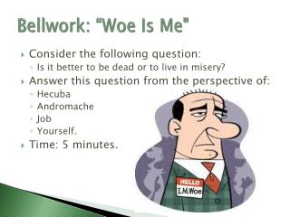 "Bellwork: ""Woe Is Me"""