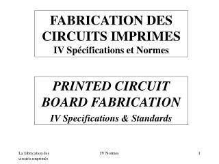 FABRICATION DES CIRCUITS IMPRIMES IV Spécifications et Normes