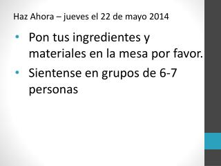 Pon tus ingredientes  y  materiales  en la mesa  por  favor.