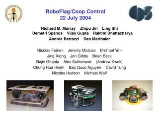 RoboFlag/Coop Control  22 July 2004