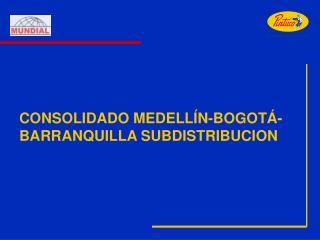 CONSOLIDADO MEDELLÍN-BOGOTÁ- BARRANQUILLA SUBDISTRIBUCION