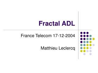 Fractal ADL